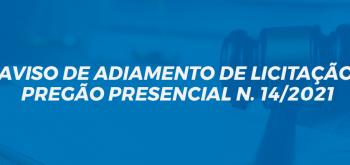 AVISO DE ADIAMENTO DE LICITAÇÃO PREGÃO PRESENCIAL N. 14/2021